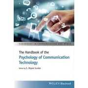 The Handbook of the Psychology of Communication Technology by S. Shyam Sundar