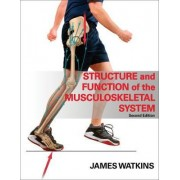 Structure and Function of the Musculoskeletal System - 2E by James Watkins