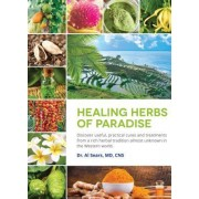 Healing Herbs of Paradise: Discover Useful, Practical Cures and Treatments from a Rich Herbal Tradition Almost Unknown in the Western World
