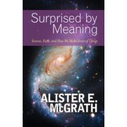 Surprised by Meaning by Alister E. McGrath
