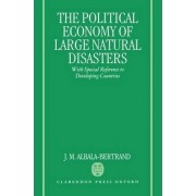 The Political Economy of Natural Disasters by J M Albala-Bertrand