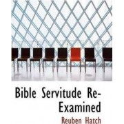 Bible Servitude Re-Examined by Reuben Hatch