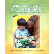Who Am I in the Lives of Children? an Introduction to Early Childhood Education, Enhanced Pearson Etext with Loose-Leaf Version -- Access Card Package by Stephanie Feeney