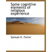 Some Cognitive Elements of Religious Experience by Samuel H Forrer
