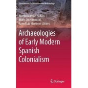 Archaeologies of Early Modern Spanish Colonialism by Sandra Monton-Subias