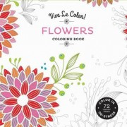 Vive le Color! Flowers (Adult Coloring Book) by Abrams Noterie