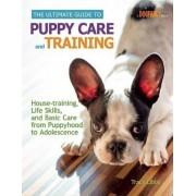 The Ultimate Guide to Puppy Care and Training by Tracy J. Libby