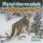 Why and Where Are Animals Endangered? by Bobbie Kalman