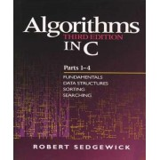 Algorithms in C: Fundamentals, Data Structures, Sorting, Searching Parts 1-4 by Robert Sedgewick