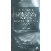 The State and Rural Development in the Post-Revolutionary Iran by Ali Shakoori