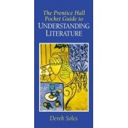The Prentice Hall Pocket Guide to Understanding Literature by Dr. Derek Soles