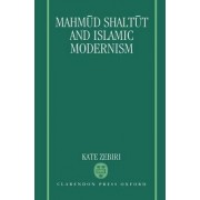 Mahmud Shaltut and Islamic Modernism by Kate Zebiri