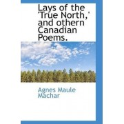 Lays of the 'True North, ' and Othern Canadian Poems. by Agnes Maule Machar