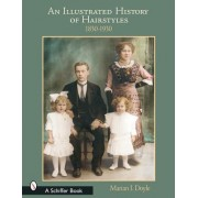 An Illustrated History of Hairstyles 1830-1930 by Marian I. Doyle