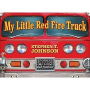 My Little Red Fire Truck by Stephen T Johnson