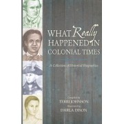 What Really Happened in Colonial Times by Terri Johnson