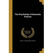 The Psychology of Dementia Praecox by C G (Carl Gustav) 1875-1961 Jung