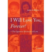 I Will Love You, Forever! --The Quantum Mechanics of Love by James H Williams Jr