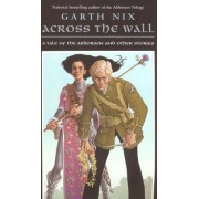 Across the Wall: A Tale of the Abhorsen and Other Stories