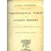 Chronological Tables Of Ancient History. Annales Antiquitatis. Synchronistically And Ethnographically Arranged. Compiled From The Best Authorities