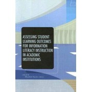 Assessing Student Learning Outcomes for Information Literacy Instruction in Academic Institutions by Elizabeth Avery
