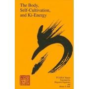 The Body, Self-Cultivation, and Ki-Energy by Yasuo Yuasa