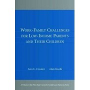 Work-Family Challenges for Low-Income Parents and Their Children by Ann C. Crouter