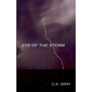 Eye of the Storm by C K Gray