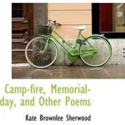 Camp-Fire, Memorial-Day, and Other Poems by Kate Brownlee Sherwood