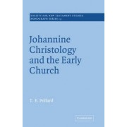 Johannine Christology and the Early Church by T. E. Pollard