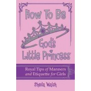 How to Be God's Little Princess by Sheila Walsh