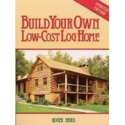 Build Your Own Low-cost Log Home by Roger Hard