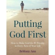 Putting God First by Brittany Ann