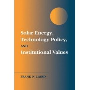 Solar Energy, Technology Policy, and Institutional Values by Frank N. Laird