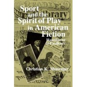Sport and the Spirit of Play in American Fiction by Christian K. Messenger