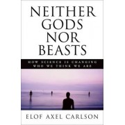 Neither Gods Nor Beasts by Elof Axel Carlson