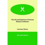 The Life and Opinions of Tristram Shandy, Gentleman. by Lawrence Sterne