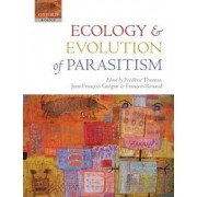 Ecology and Evolution of Parasitism by Frederic Thomas