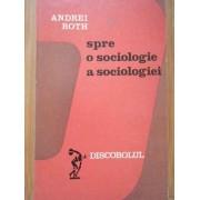 Spre O Sociologie A Sociologiei - Andrei Roth