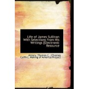 Life of James Sullivan with Selections from His Writings [Electronic Resource by Amory Thomas C (Thomas Coffin)
