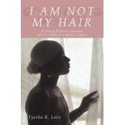 I Am Not My Hair by Tyesha K Love