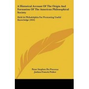 A Historical Account of the Origin and Formation of the American Philosophical Society by Peter Stephen Du Ponceau