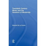Twentieth Century Music and the Question of Modernity by Eduardo De La Fuente