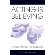 Acting Is Believing by Charles McGaw