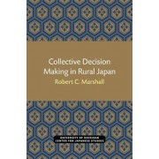Collective Decision Making in Rural Japan by Robert C. Marshall
