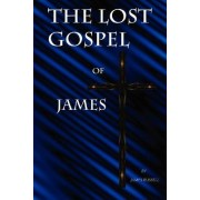 The Lost Gospel of James by Russell James