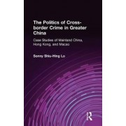 The Politics of Cross-Border Crime in Greater China by Sonny Shiu-Hing Lo