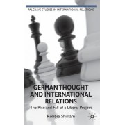 German Thought and International Relations: The Rise and Fall of a Liberal Project