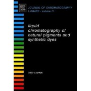 Liquid Chromatography of Natural Pigments and Synthetic Dyes by Tibor Cserhati