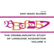 The Crosslinguistic Study of Language Acquisition: v. 4 by Dan Isaac Slobin